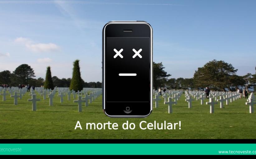 O Futuro próximo matará o celular